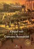 Clujul sub Coroana României. Rege...