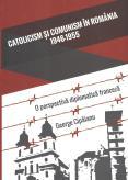 Catolicism si comunism in Romania:...